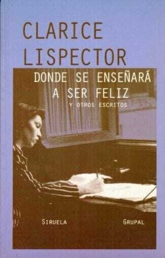 Clarice Lispector, Donde se enseñará a ser feliz y otros escritos