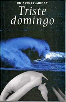 Triste Domingo de Ricardo Garibay
